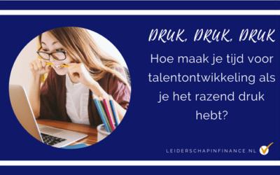 Hoe maak je tijd voor talent-ontwikkeling als je het razend druk hebt?