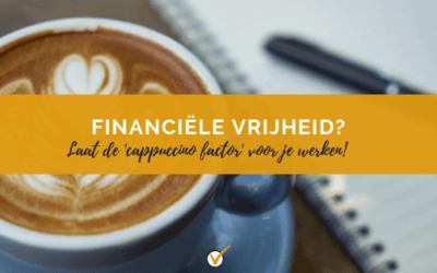 Financiële vrijheid: laat de 'cappuccino factor' voor je werken.