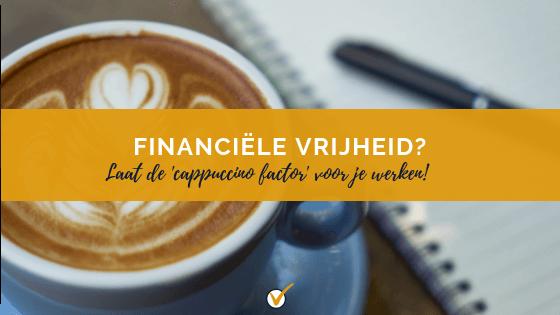 financiële vrijheid cappuccino factor